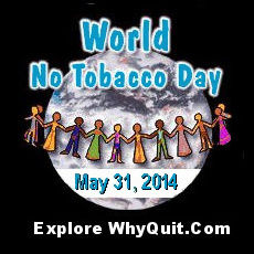 Tips, booklets, support, and expert advice on how to quit smoking or stop chewing or dipping oral tobacco during World No Tobacco Day 2014, Saturday, May 31