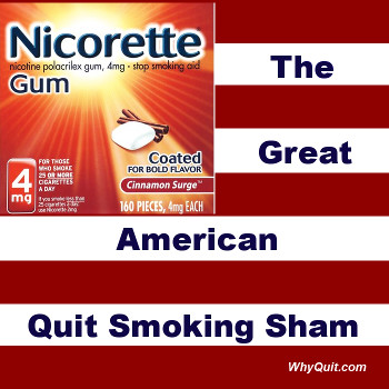 Nicorette gum, the Great American Quit Smoking Sham